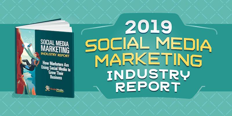 2019 Social Media Marketing Industry Report