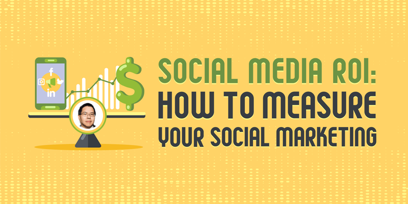 Social Media ROI: How to Measure Your Social Marketing