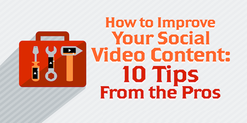 How to Improve Your Social Video Content: 10 Tips From the Pros