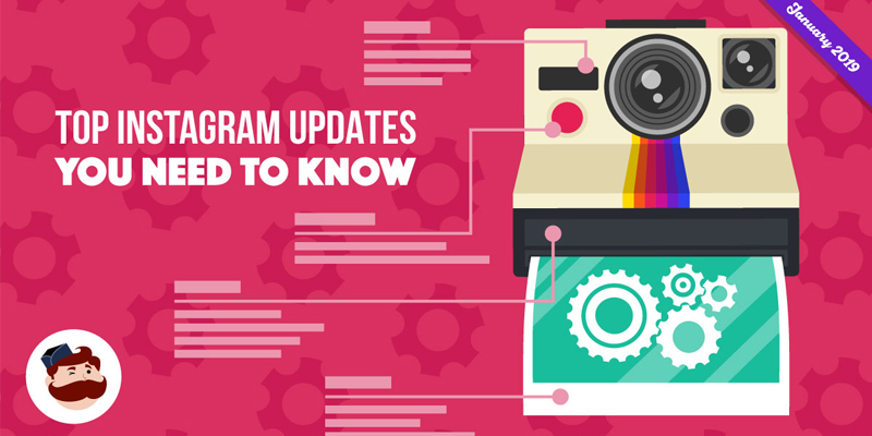 Top Instagram Updates You Need to Know in 2019 – January Edition