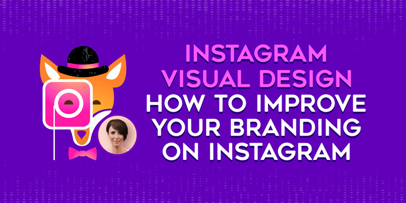 Instagram Visual Design: How to Improve Your Branding on Instagram
