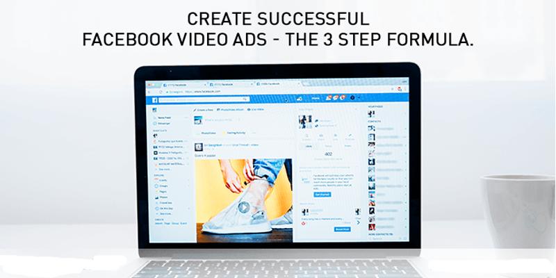 How to Create Successful Facebook Video Ads: A 3-Step Formula